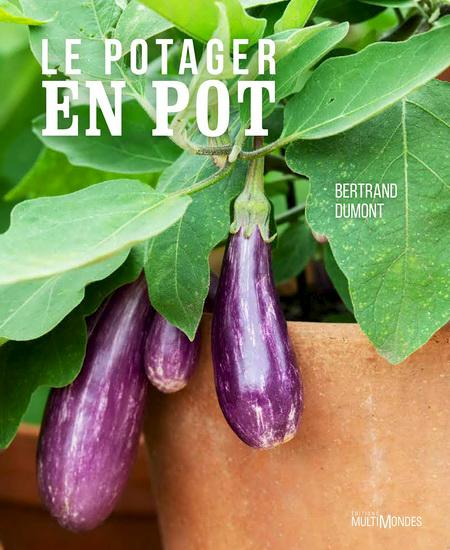 Bertrand Dumont, Le potager en pot, Éditions MultiMondes, 288 pages, 29,95 $