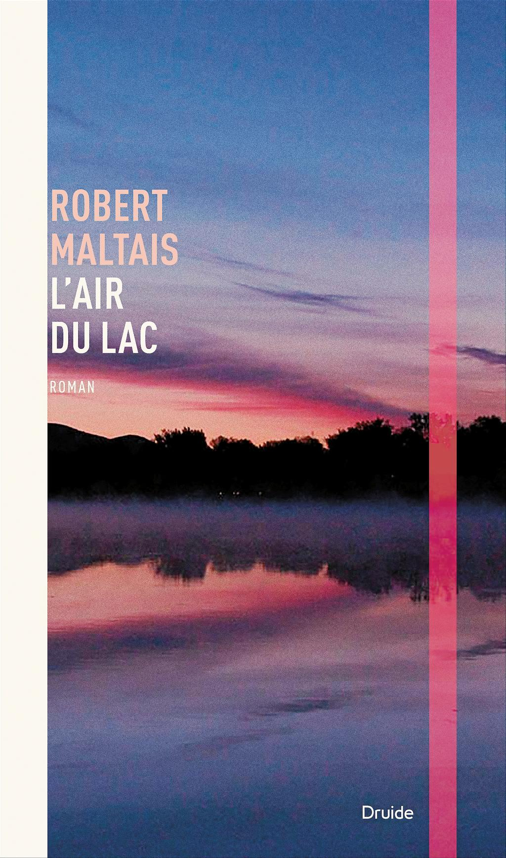 ROBERT MALTAIS   L'air du lac  ROMAN   Druide   224 pages