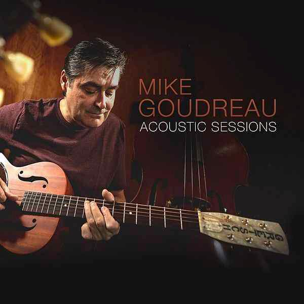 MIKE GOUDREAU Acoustic Sessions   BLUES COUNTRY ANGLO   Indépendant