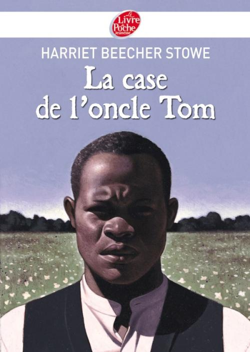 <em>La Case de l'oncle Tom, </em>Harriet Beecher Stowe