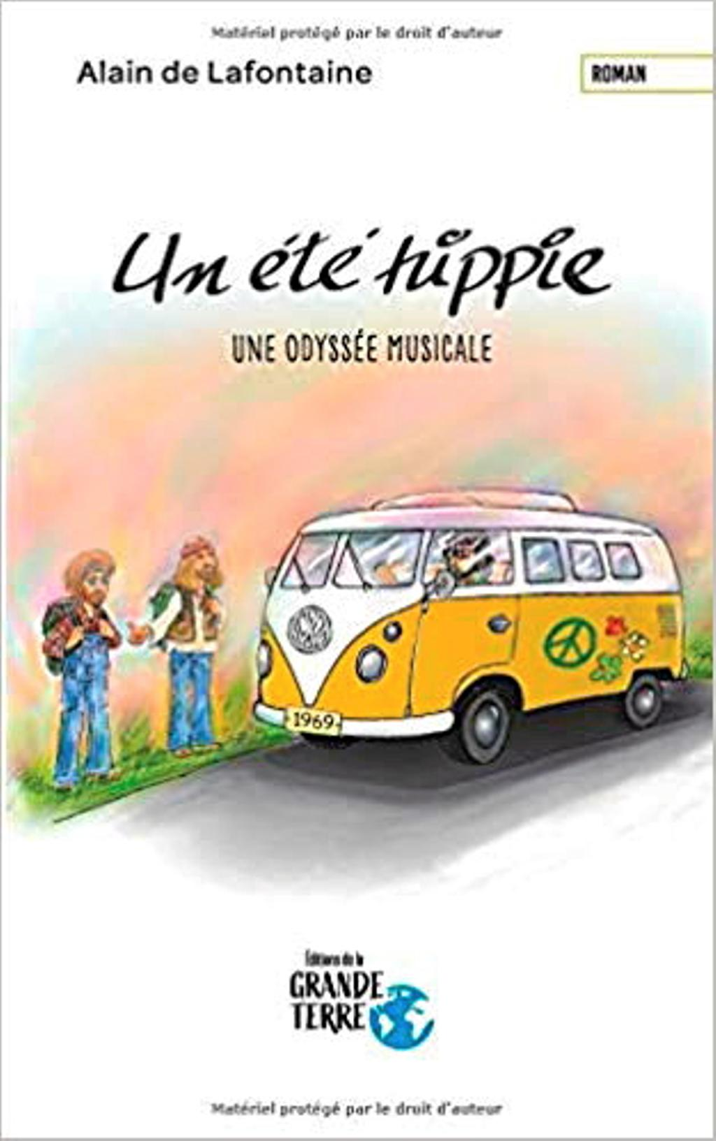 ALAIN DE LAFONTAINE UN ÉTÉ HIPPIE AUTOFICTION Éditions de la Grande Terre 250 pages