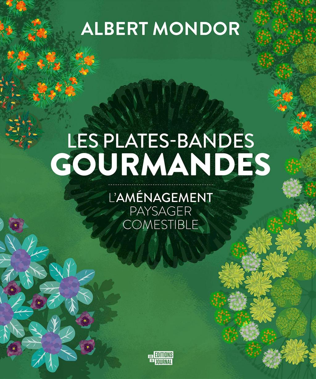 Albert Mondor, Les plates-bandes gourmandes, Les Éditions du Journal, 2019, 296 pages, 29,95$